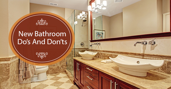 New Bathroom Do's And Don'ts