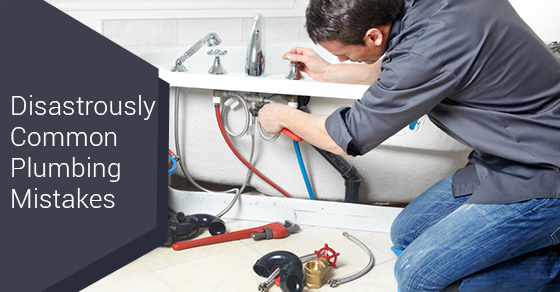 Disastrously Common Plumbing Mistakes