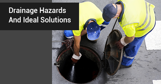 Drainage Hazards And Ideal Solutions