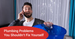 Plumbing Problems You Shouldn't Fix Yourself