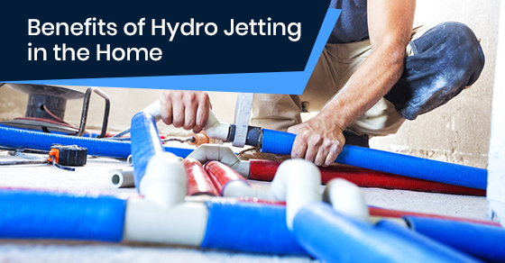 Benefits of Hydro Jetting in the Home