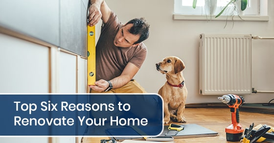 Top Six Reasons to Renovate Your Home