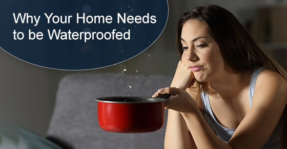 Why Your Home Needs to be Waterproofed