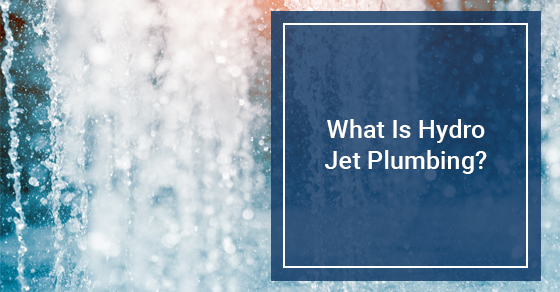 What Is Hydro Jet Plumbing?
