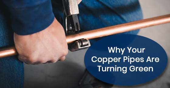 Why are your copper pipes turning green?